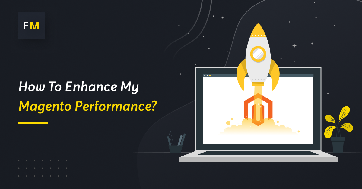 How to Enhance My Magento performance?
