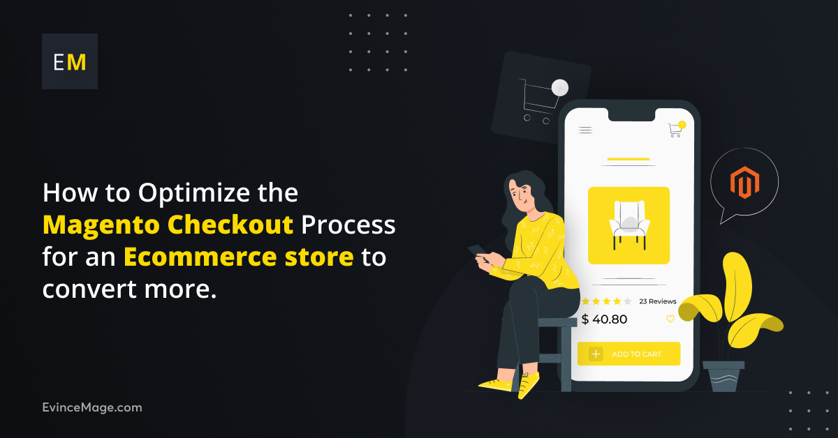 How to Optimize the Magento Checkout Process for an Ecommerce store to convert more.