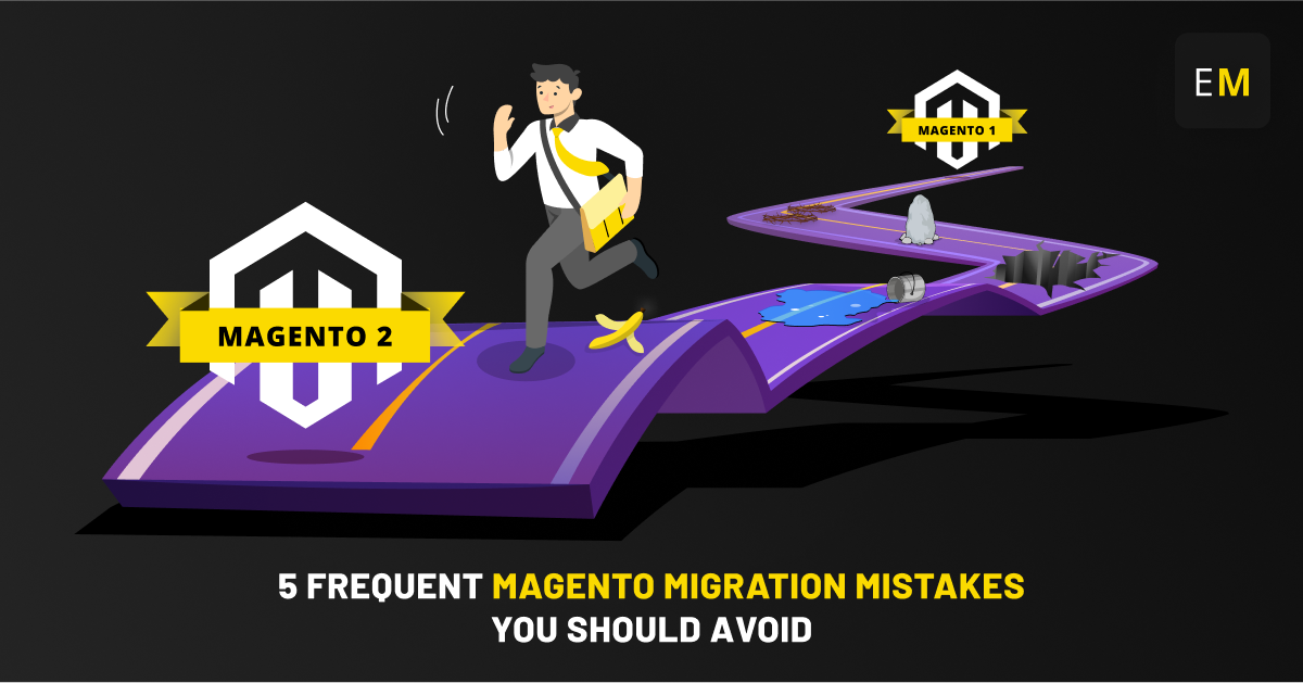 5 Frequent Magento Migration Mistakes You Should Avoid